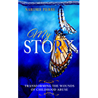 MY STORY: Transforming the Wounds of Childhood Abuse (English Edition)