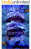 Step By Step Guide To Learning Patience