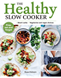 The Healthy Slow Cooker: Loads of veg; smart carbs; vegetarian and vegan choices; prep, set and forget