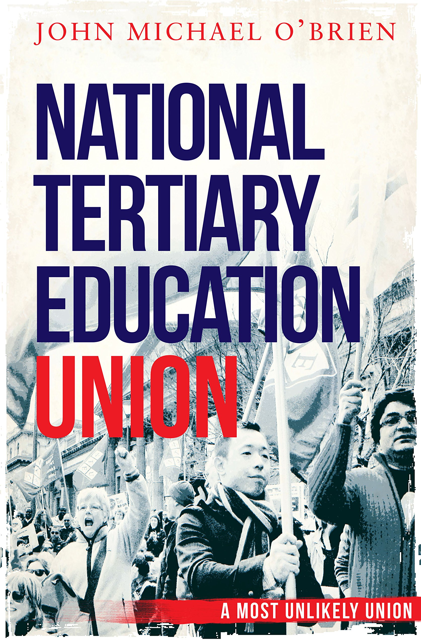 The National Tertiary Education Union A Most Unlikely Union O Brien John 9781742234588 Amazon Com Books