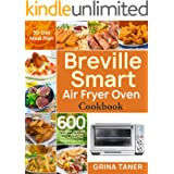 Breville Smart Air Fryer Oven Cookbook: 600 Affordable, Easy and Delicious Air Fryer Oven Recipes that Anyone Can Cook (30-Da