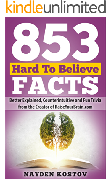 853 Hard To Believe Facts Better Explained Counterintuitive And Fun Trivia From The Creator Of Raiseyourbrain Com Paramount Trivia And Quizzes Book 4 Kindle Edition By Kostov Nayden Leitenberger Andrea Tabet Jonathon