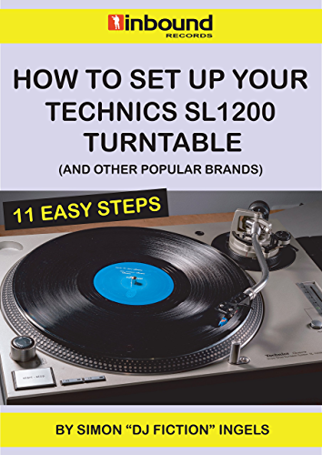 How To Set Up Your Technics SL1200 Turntable: And Other Popular Brands (English Edition)