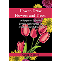 How to Draw Flowers and Trees: A Beginner's Guide. Simple techniques to create beautiful forms (English Edition)