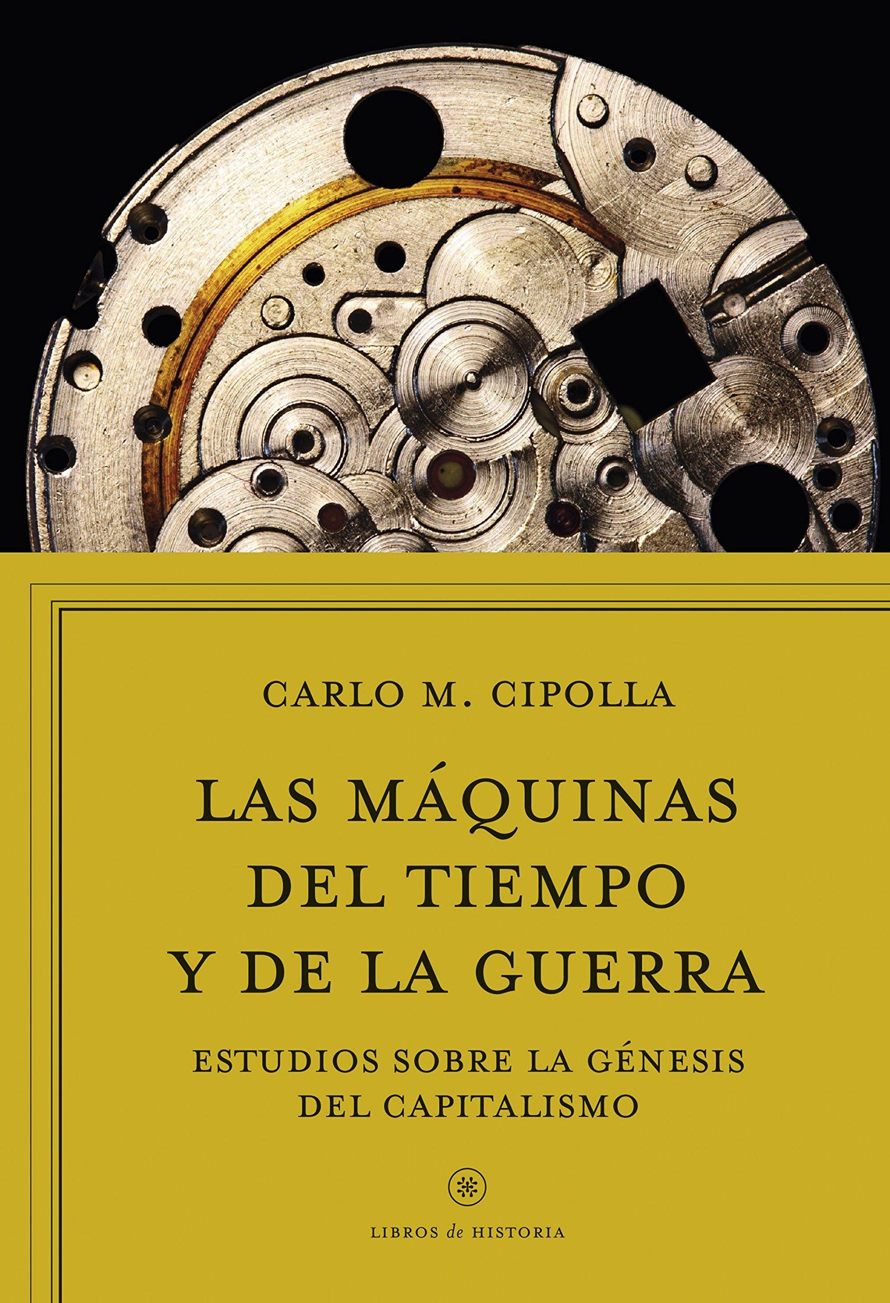 Las máquinas del tiempo y de la guerra: Estudios sobre la génesis del capitalismo Libros de Historia: Amazon.es: Carlo M. Cipolla, Antoni Martínez Riu, ...