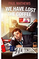 We Have Lost The Coffee: A Crazy Caffeine Comedy Kindle Edition
