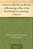 Letters to His Son on the Art of Becoming a Man of the World and a Gentleman, 1746-47 (English Edition)