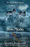 Blue Moon #3 (Story of Us Series - Into the Blue) (The Story of Us Series - Into the Blue)