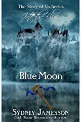 Blue Moon #3 (Story of Us Series - Into the Blue) (The Story of Us Series - Into the Blue) Kindle Edition