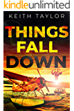 Things Fall Down: A Post Apocalyptic Survival Thriller (Jack Archer Post Apocalyptic Survival Series Book 1)