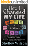 How I Changed My Life In a Year: One Woman's Mission To Lose Weight, Get Fit, Beat Her Demons, And Find Happiness …In Twelve Easy Steps!