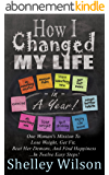 How I Changed My Life In a Year: One Woman's Mission To Lose Weight, Get Fit, Beat Her Demons, And Find Happiness …In Twelve Easy Steps! (English Edition)