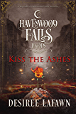 Kiss the Ashes: (A Legends of Havenwood Falls Novella)