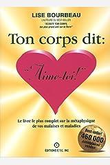 """Ton corps dit : """"Aime-toi !"""": Le livre le plus complet sur la metaphysique des malaises et maladies (French Edition) Paperback"""