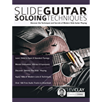 Slide Guitar Soloing Techniques: Discover the techniques and secrets of modern slide guitar playing (Learn Slide Guitar Book 2)