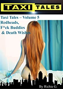 Taxi Tales: Volume 5 - Redheads, F*ck Buddies & Death Wishes