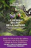 Le Réseau secret de la nature: De l'influence des arbres sur les nuages et du ver de terre sur le sanglier
