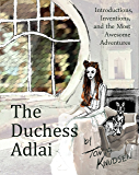The Duchess Adlai: Introductions, Inventions, and the Most Awesome Adventures