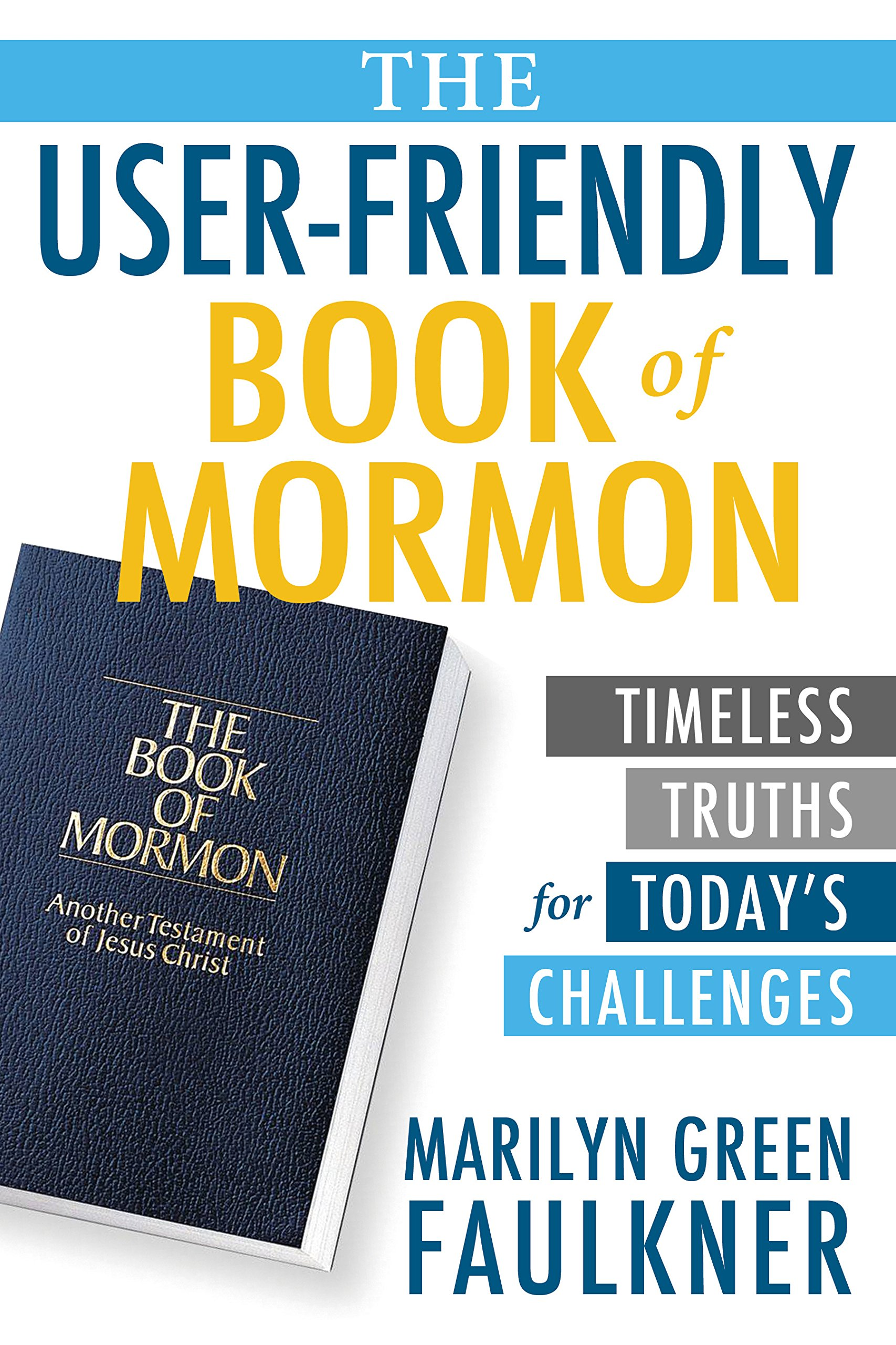 The User Friendly Book Of Mormon  Timeless Truths For Today's Challenges  English Edition