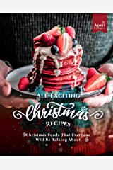 All-Exciting Christmas Recipes: Christmas Foods That Everyone Will Be Talking About Kindle Edition