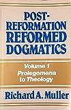 Post-Reformation Reformed Dogmatics, Vol. 1: Prolegomena to Theology