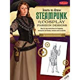 Steampunk & Cosplay Fashion Design & Illustration: More than 50 ideas for learning to design your own Neo-Victorian costumes