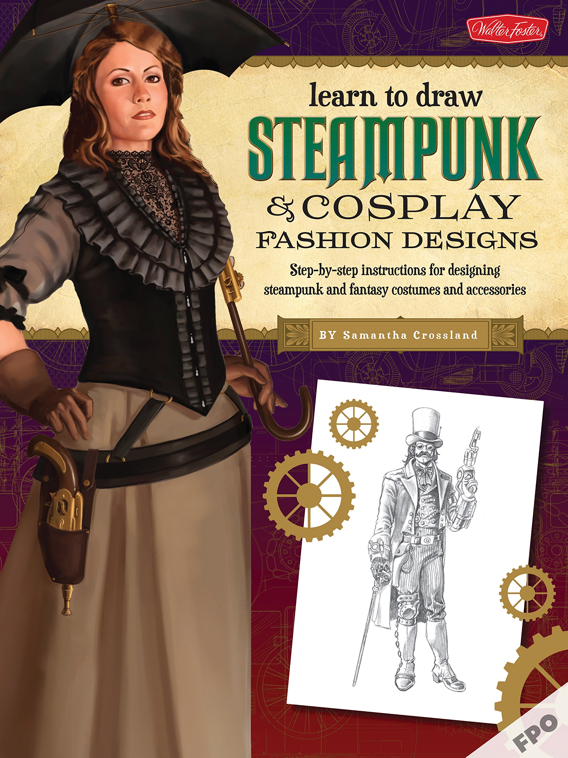 Steampunk Cosplay Fashion Design Illustration More Than 50 Ideas For Learning To Design Your Own Neo Victorian Costumes And Accessories Learn To Draw Crossland Samantha 9781600584985 Amazon Com Books