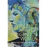 Violence Against Indigenous Women: Literature, Activism, Resistance (Indigenous Studies)