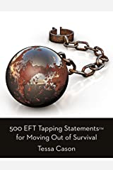 500 EFT Tapping Statements for Moving Out of Survival Kindle Edition