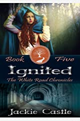 Ignited: Book Five (The White Road Chronicles 5) Kindle Edition