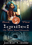 Ignited: Book Five (The White Road Chronicles 5)