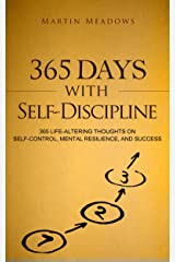 365 Days With Self-Discipline: 365 Life-Altering Thoughts on Self-Control, Mental Resilience, and Success (Simple Self-Discipline Book 5) Kindle Edition