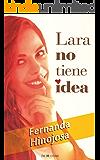 Lara no tiene idea: Una novela optimista e inspiradora (Spanish Edition)