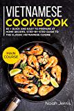 Vietnamese Cookbook: MAIN COURSE – 80 + Quick and easy to prepare at home recipes, step-by-step guide to the classic Vietnamese cuisine