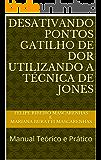 Desativando Pontos Gatilho de Dor Utilizando a Técnica de Jones: Manual Teórico e Prático