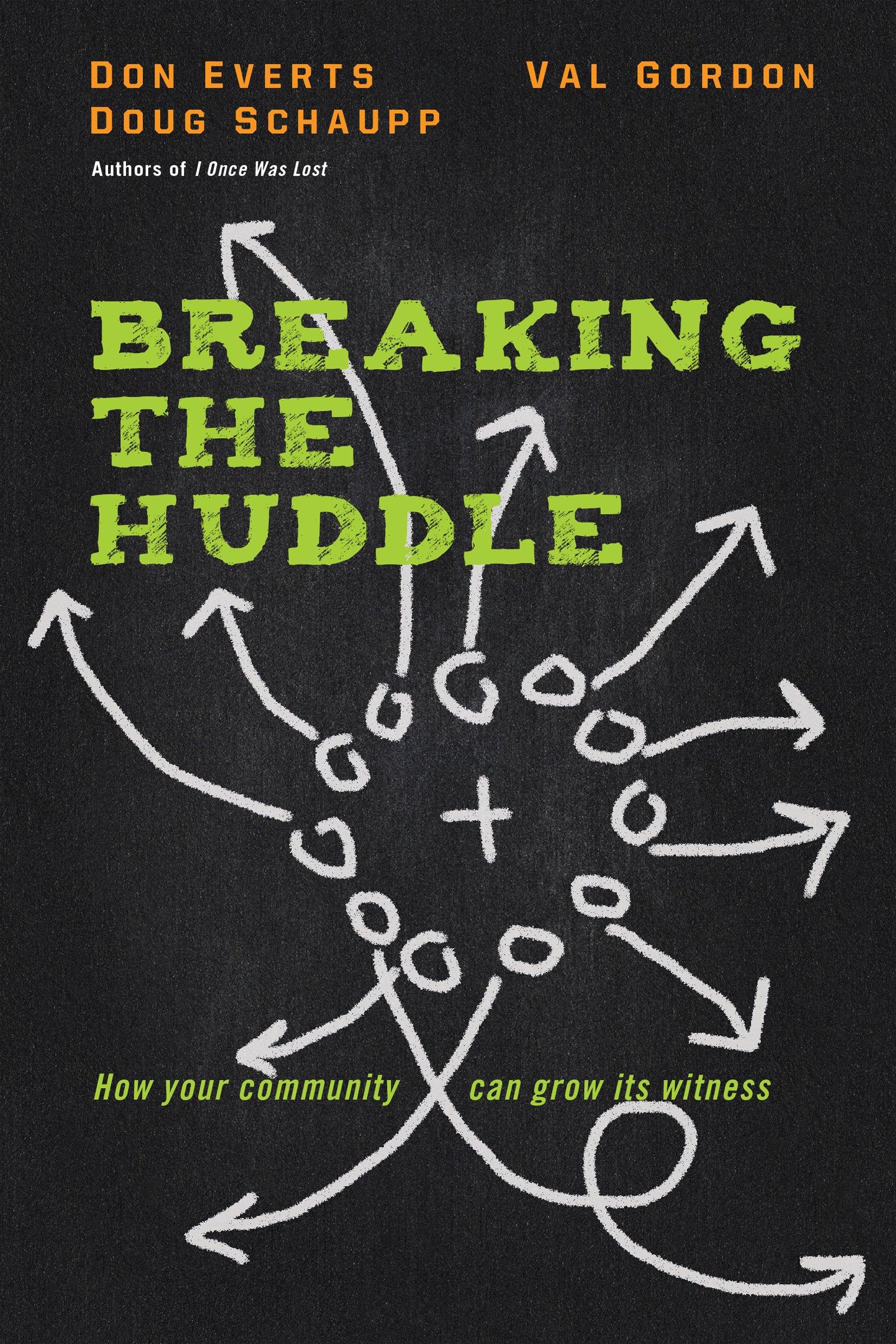 Breaking The Huddle: How Yourmunity Can Grow Its Witness: Don Everts,  Doug Schaupp, Val Gordon: 9780830844913: Amazon: Books