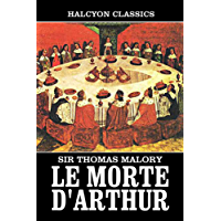 Le Morte D'Arthur by Sir Thomas Malory: Two Volumes Complete (Unexpurgated Edition) (Halcyon Classics)