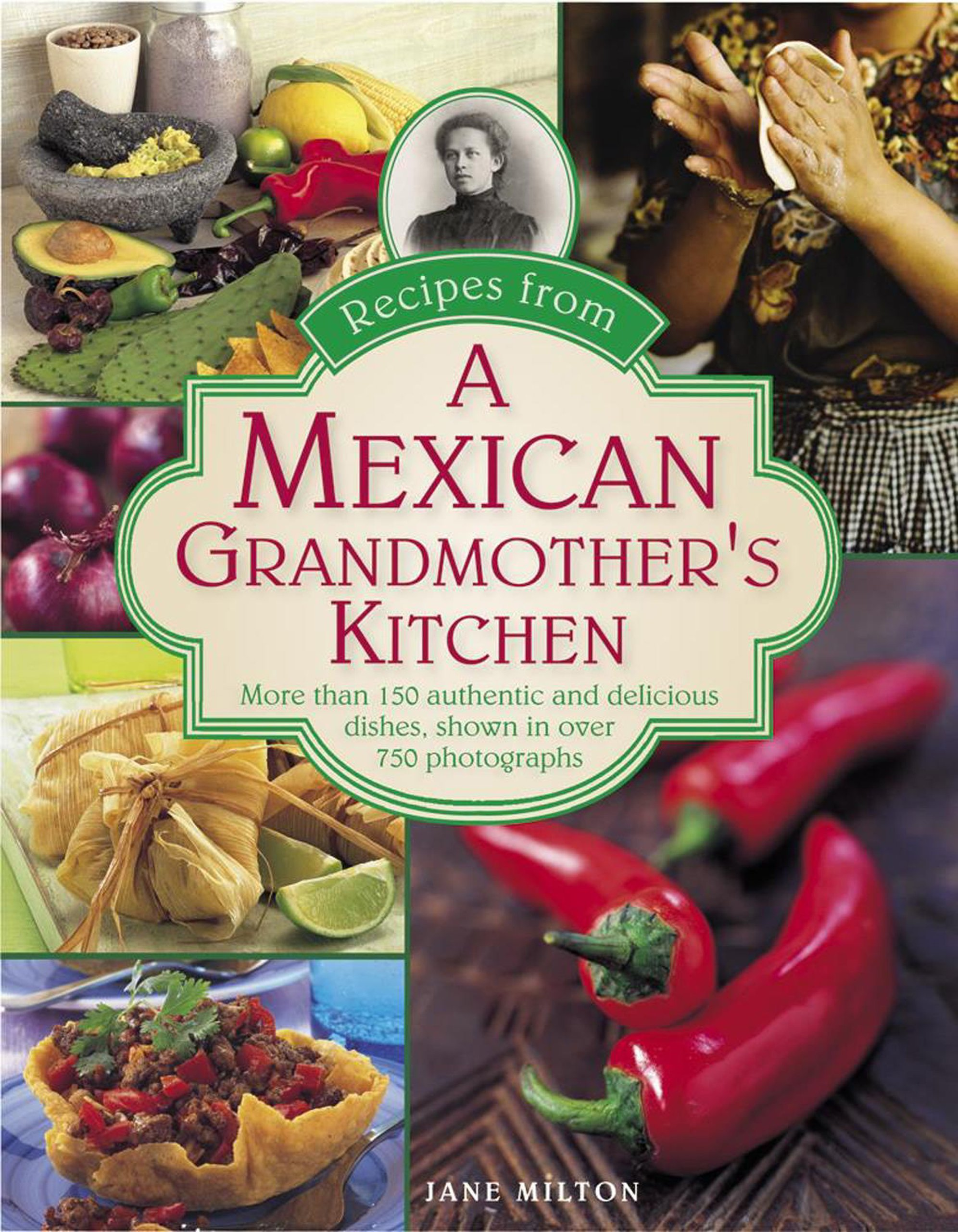 Recipes from a mexican grandmothers kitchen more than 150 recipes from a mexican grandmothers kitchen more than 150 authentic and delicious dishes shown in over 750 photographs jane milton 9780754829614 forumfinder Gallery