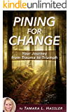 Pining For Change: Your Journey From Trauma To Triumph