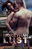 More Than Lust (Courthouse Connections Book 1)