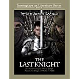The Last Knight: An Historical Epic Movie Script about the Siege of Malta in 1565 (Screenplays as Literature Series Book 1)