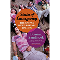 State of Emergency: The Way We Were: Britain, 1970-1974 (English Edition)