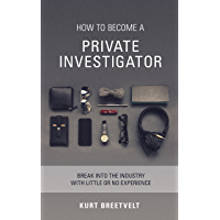 How to Become a Private Investigator: Break into the industry with little or no experience (English Edition)