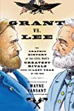 Grant vs. Lee: The Graphic History of the Civil