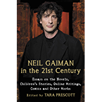 Neil Gaiman in the 21st Century: Essays on the Novels, Children's Stories, Online Writings, Comics and Other Works