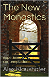 The New Monastics: Experiments in contemplation (The Secret Life of God Book 3)