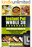 Instant Pot Whole 30 Cookbook: 2018 Ultimate Whole 30 Instant Pot Quick and Healthy Recipes for Your Multicooker, and Instant Pot Pressure Cooker (English Edition)