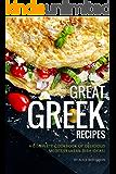 Great Greek Recipes: A Complete Cookbook of Delicious Mediterranean Dish Ideas!