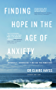Finding Hope in the Age of Anxiety: Recognise it, acknowledge it and take your power back