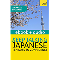 Keep Talking Japanese Audio Course - Ten Days to Confidence: Enhanced Edition